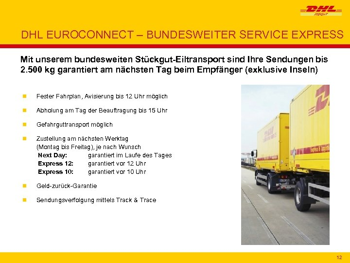 DHL EUROCONNECT – BUNDESWEITER SERVICE EXPRESS Mit unserem bundesweiten Stückgut-Eiltransport sind Ihre Sendungen bis
