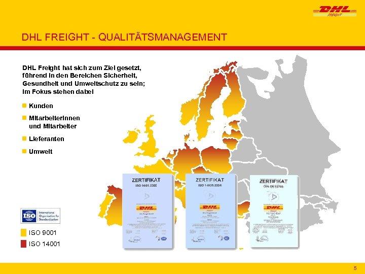DHL FREIGHT - QUALITÄTSMANAGEMENT DHL Freight hat sich zum Ziel gesetzt, führend in den