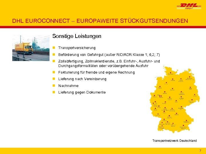 DHL EUROCONNECT – EUROPAWEITE STÜCKGUTSENDUNGEN Sonstige Leistungen n Transportversicherung n Beförderung von Gefahrgut (außer