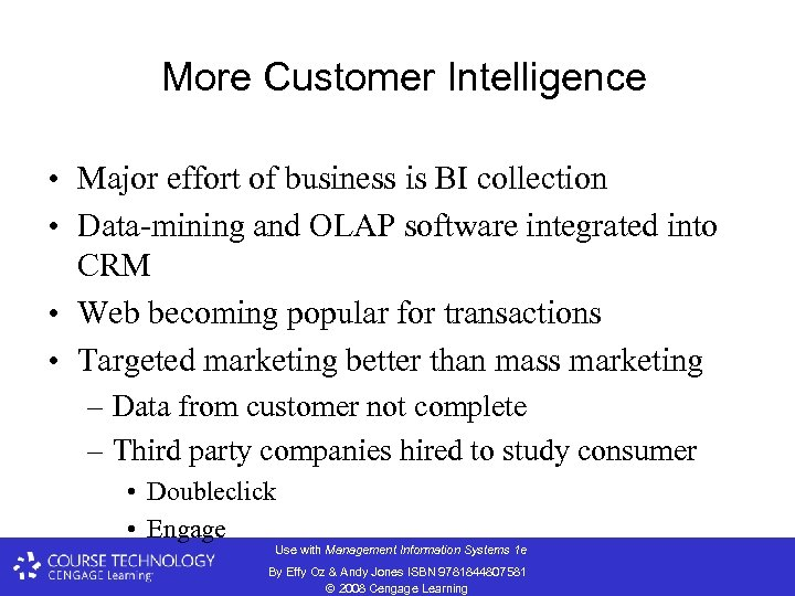 More Customer Intelligence • Major effort of business is BI collection • Data-mining and