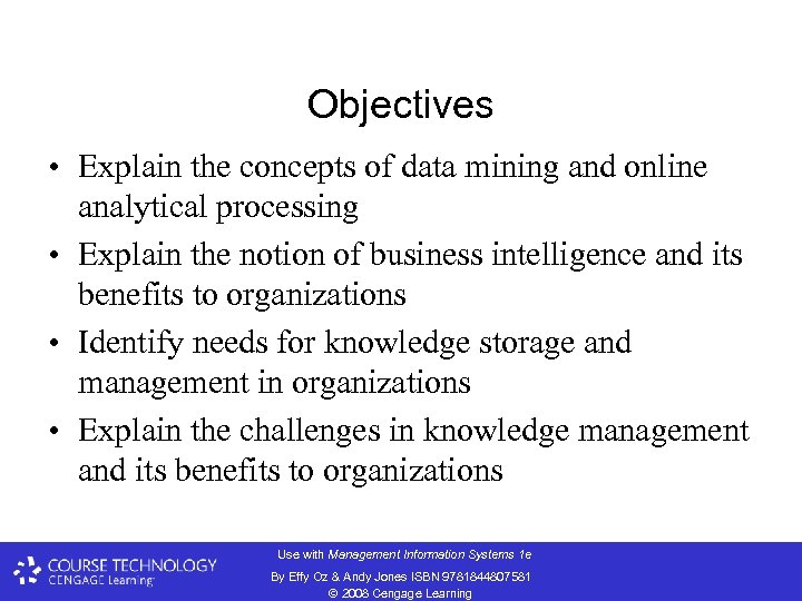Objectives • Explain the concepts of data mining and online analytical processing • Explain