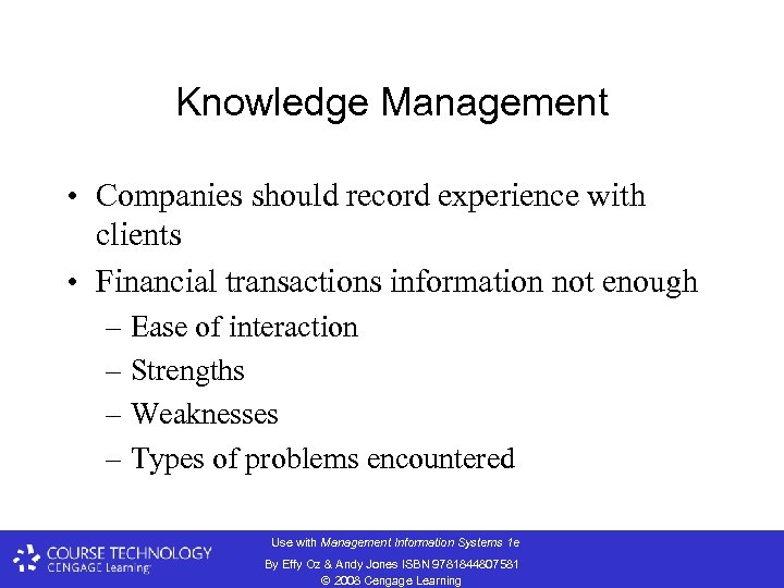 Knowledge Management • Companies should record experience with clients • Financial transactions information not