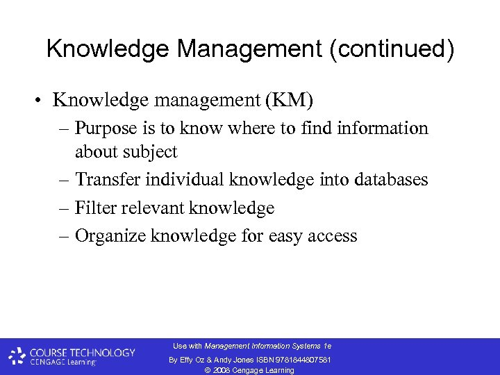 Knowledge Management (continued) • Knowledge management (KM) – Purpose is to know where to