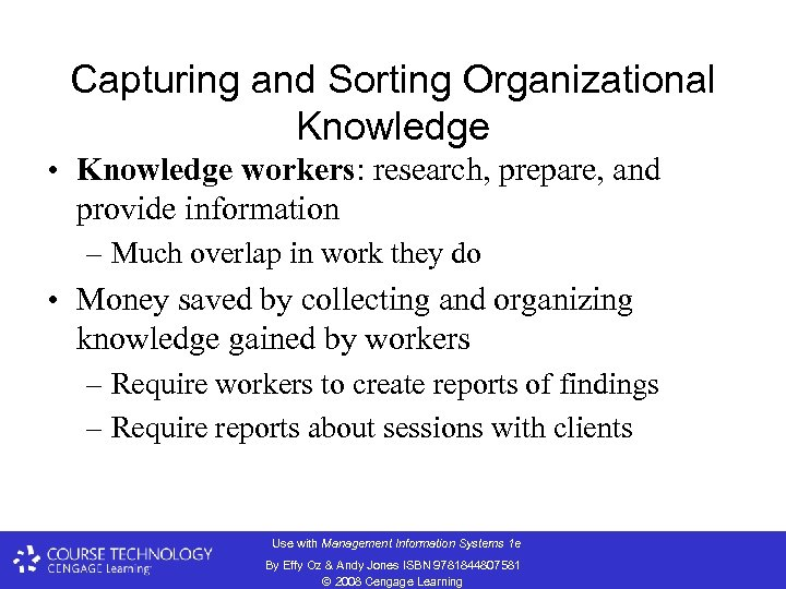 Capturing and Sorting Organizational Knowledge • Knowledge workers: research, prepare, and provide information –