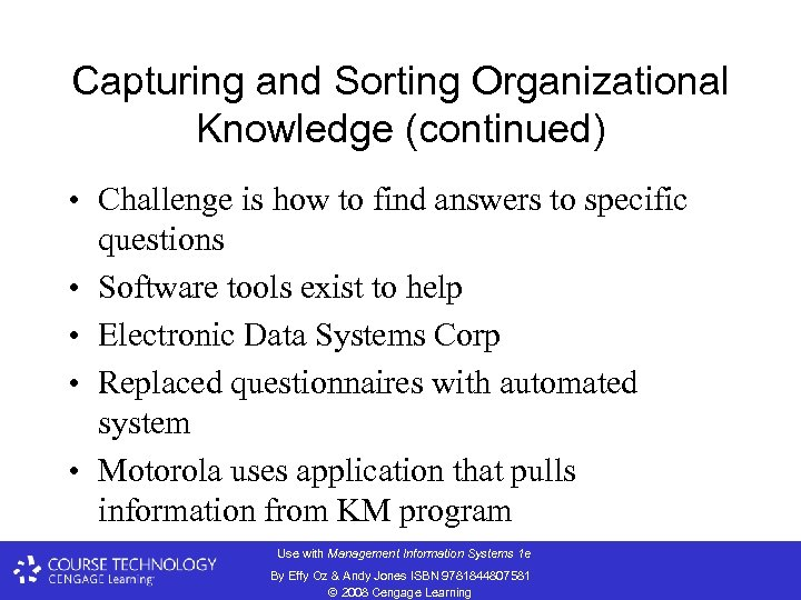 Capturing and Sorting Organizational Knowledge (continued) • Challenge is how to find answers to