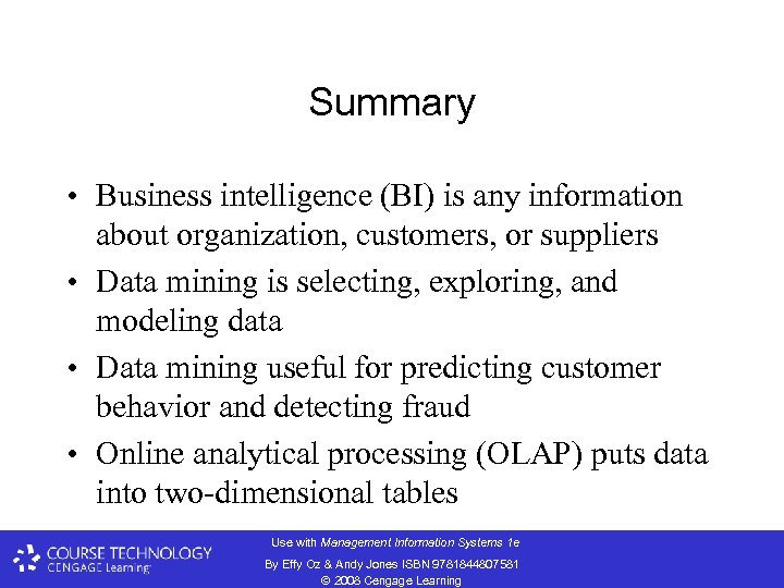 Summary • Business intelligence (BI) is any information about organization, customers, or suppliers •