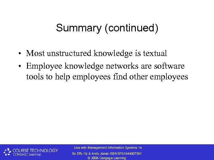 Summary (continued) • Most unstructured knowledge is textual • Employee knowledge networks are software