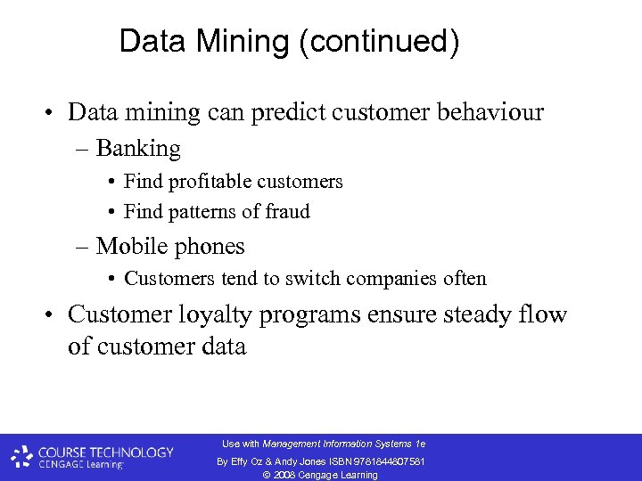 Data Mining (continued) • Data mining can predict customer behaviour – Banking • Find