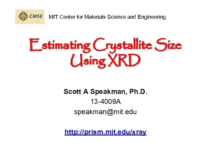 MIT Center for Materials Science and Engineering Estimating Crystallite Size Using XRD Scott A