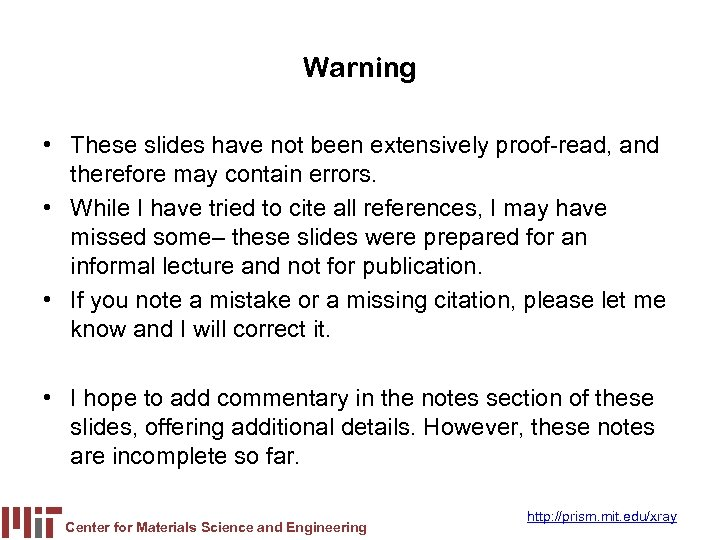 Warning • These slides have not been extensively proof-read, and therefore may contain errors.