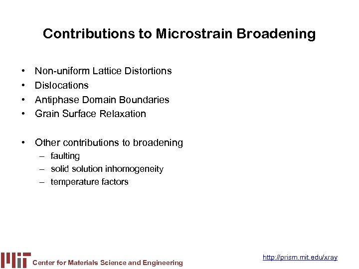 Contributions to Microstrain Broadening • • Non-uniform Lattice Distortions Dislocations Antiphase Domain Boundaries Grain