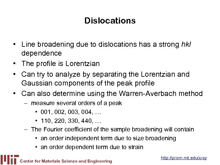 Dislocations • Line broadening due to dislocations has a strong hkl dependence • The