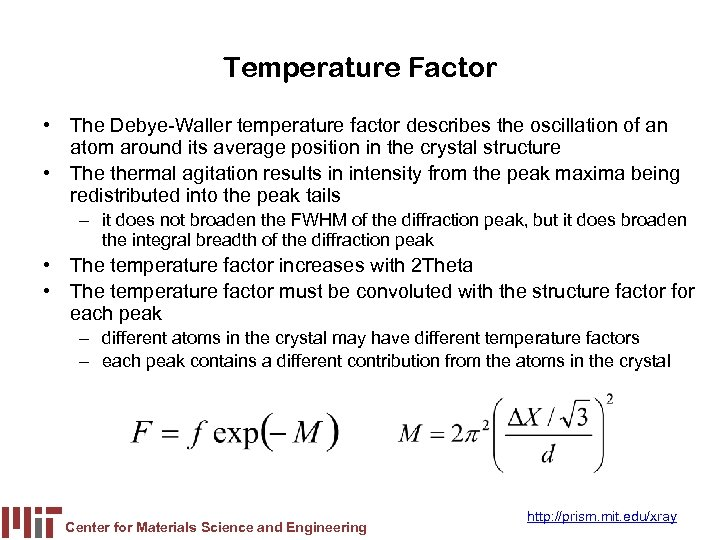 Temperature Factor • The Debye-Waller temperature factor describes the oscillation of an atom around