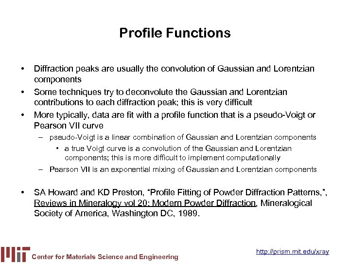 Profile Functions • • • Diffraction peaks are usually the convolution of Gaussian and