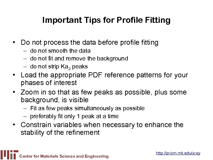 Important Tips for Profile Fitting • Do not process the data before profile fitting