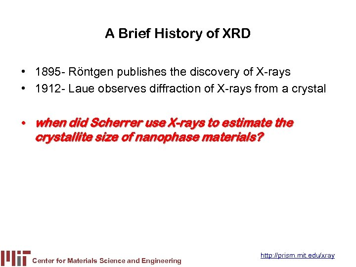 A Brief History of XRD • 1895 - Röntgen publishes the discovery of X-rays
