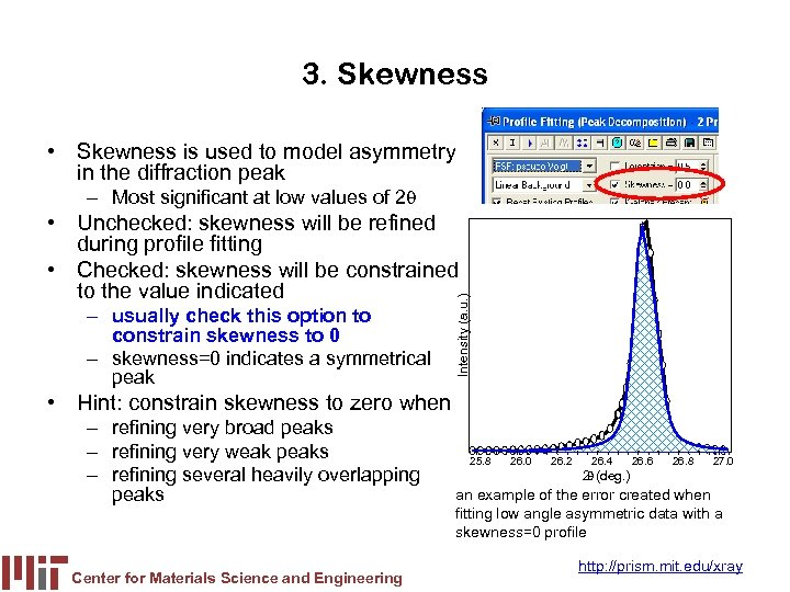 3. Skewness • Skewness is used to model asymmetry in the diffraction peak –