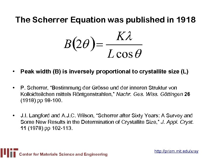 The Scherrer Equation was published in 1918 • Peak width (B) is inversely proportional