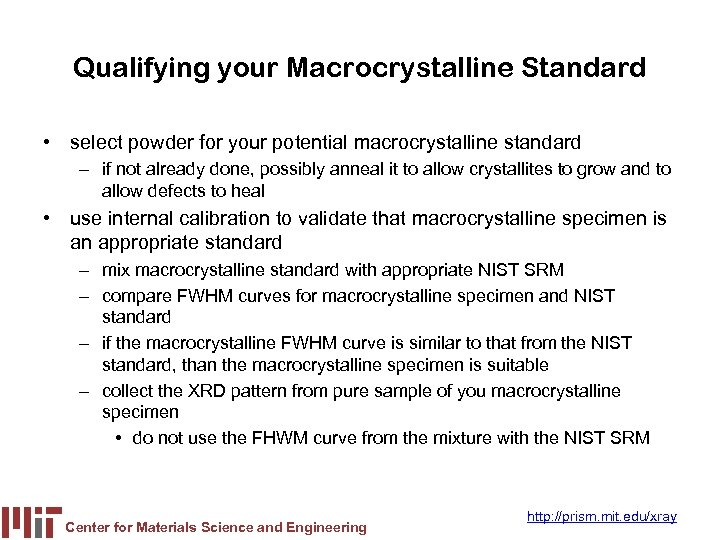 Qualifying your Macrocrystalline Standard • select powder for your potential macrocrystalline standard – if