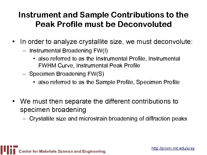 Instrument and Sample Contributions to the Peak Profile must be Deconvoluted • In order