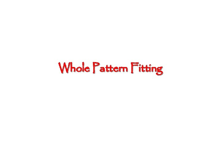 Whole Pattern Fitting