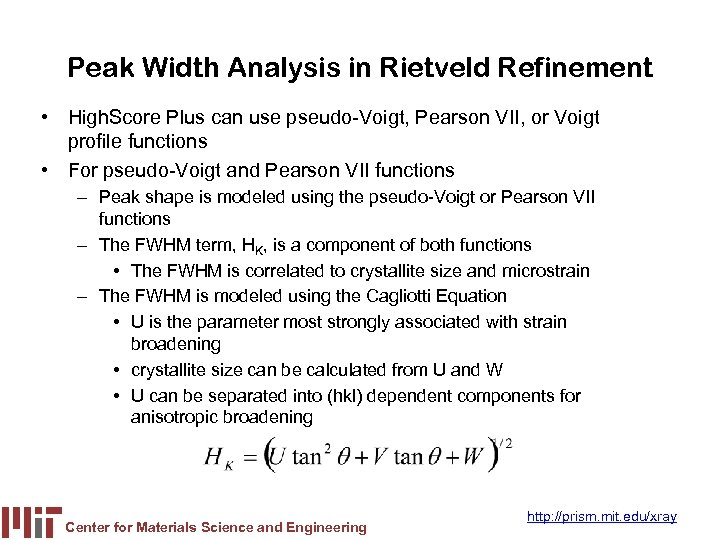 Peak Width Analysis in Rietveld Refinement • High. Score Plus can use pseudo-Voigt, Pearson