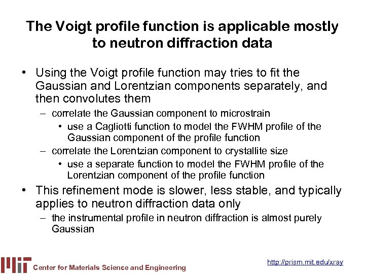 The Voigt profile function is applicable mostly to neutron diffraction data • Using the