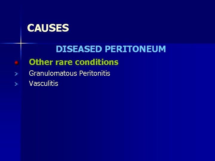CAUSES DISEASED PERITONEUM Other rare conditions Granulomatous Peritonitis Vasculitis