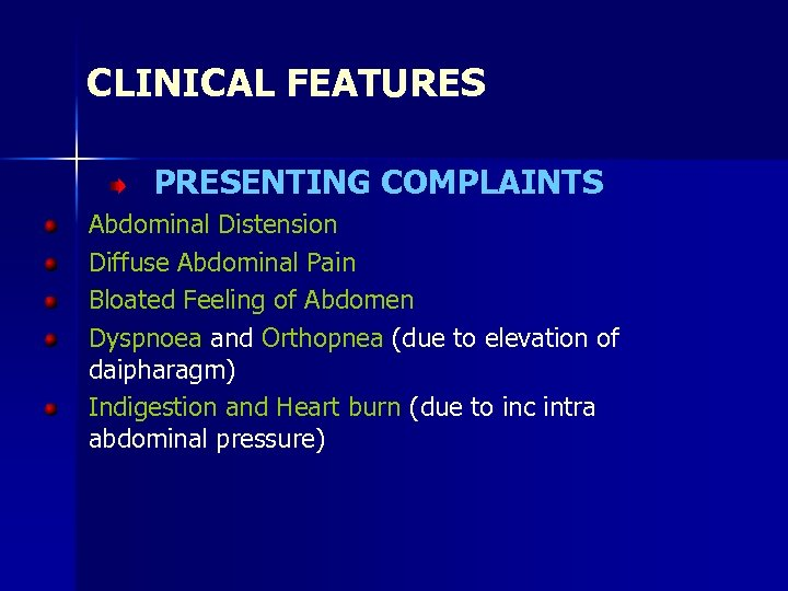 CLINICAL FEATURES PRESENTING COMPLAINTS Abdominal Distension Diffuse Abdominal Pain Bloated Feeling of Abdomen Dyspnoea