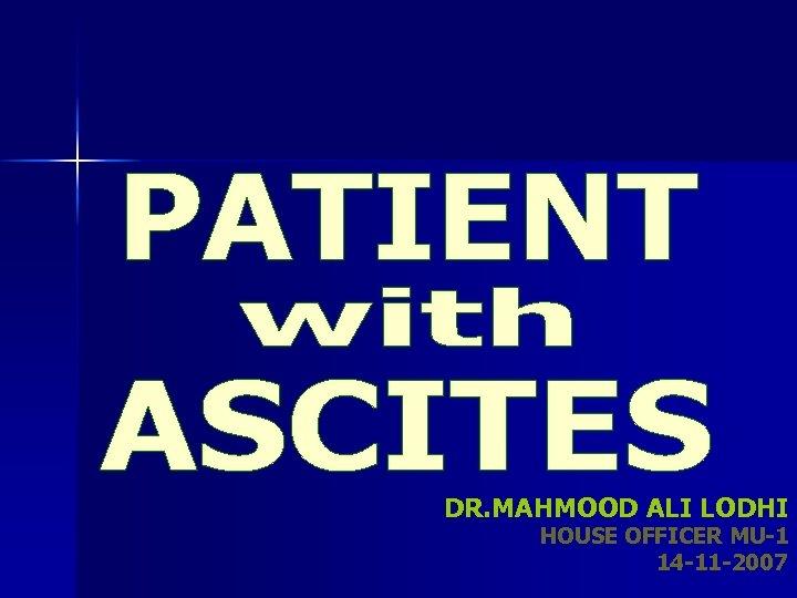 DR. MAHMOOD ALI LODHI HOUSE OFFICER MU-1 14 -11 -2007