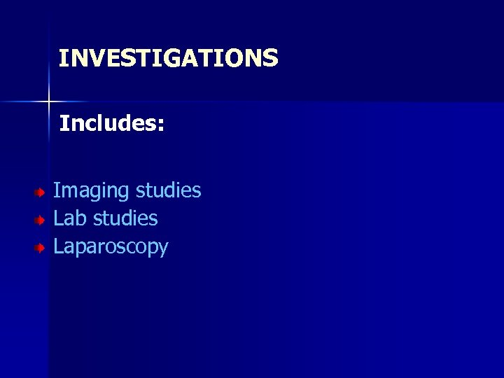 INVESTIGATIONS Includes: Imaging studies Lab studies Laparoscopy