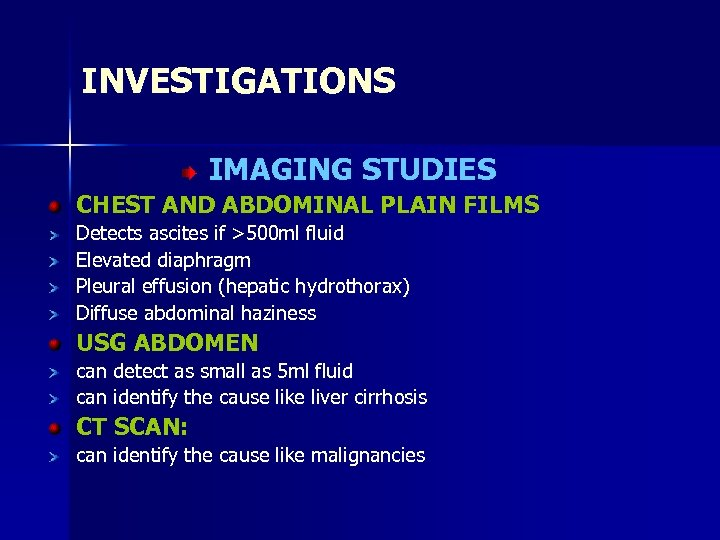 INVESTIGATIONS IMAGING STUDIES CHEST AND ABDOMINAL PLAIN FILMS Detects ascites if >500 ml fluid