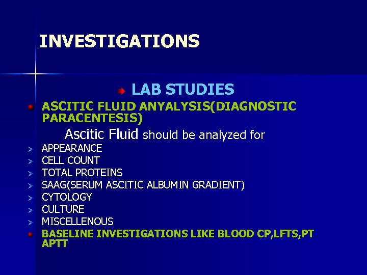 INVESTIGATIONS LAB STUDIES ASCITIC FLUID ANYALYSIS(DIAGNOSTIC PARACENTESIS) Ascitic Fluid should be analyzed for APPEARANCE