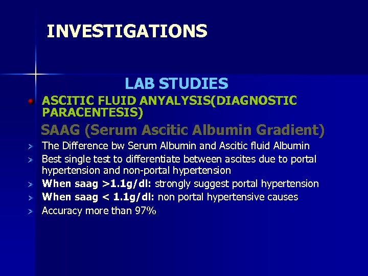 INVESTIGATIONS LAB STUDIES ASCITIC FLUID ANYALYSIS(DIAGNOSTIC PARACENTESIS) SAAG (Serum Ascitic Albumin Gradient) The Difference