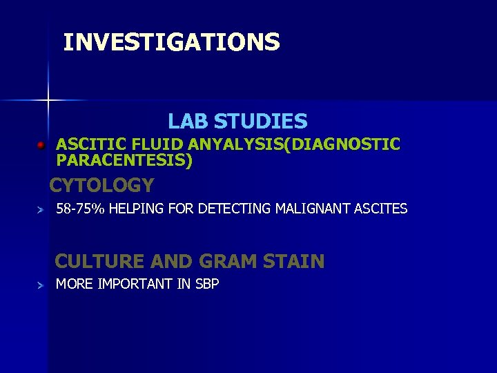 INVESTIGATIONS LAB STUDIES ASCITIC FLUID ANYALYSIS(DIAGNOSTIC PARACENTESIS) CYTOLOGY 58 -75% HELPING FOR DETECTING MALIGNANT