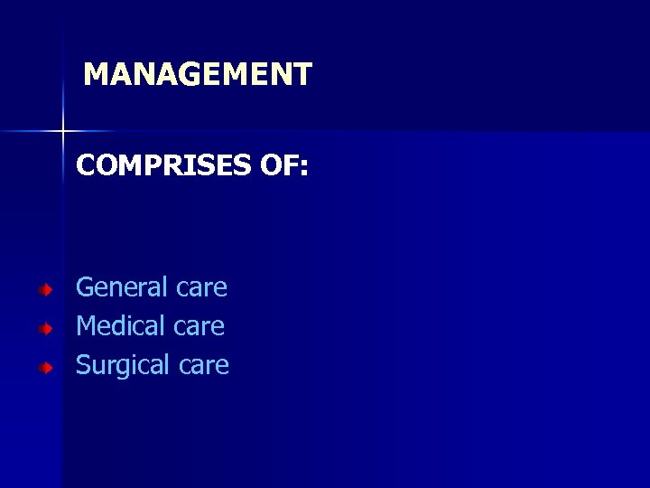 MANAGEMENT COMPRISES OF: General care Medical care Surgical care