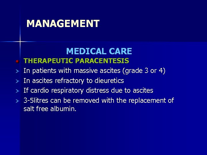 MANAGEMENT MEDICAL CARE THERAPEUTIC PARACENTESIS In patients with massive ascites (grade 3 or 4)