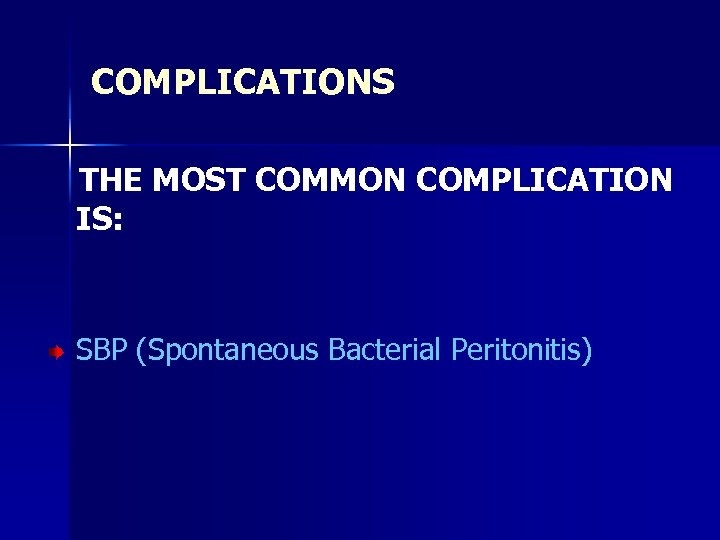 COMPLICATIONS THE MOST COMMON COMPLICATION IS: SBP (Spontaneous Bacterial Peritonitis)