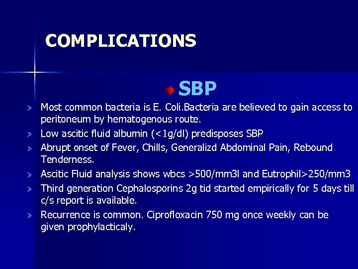 COMPLICATIONS SBP Most common bacteria is E. Coli. Bacteria are believed to gain access