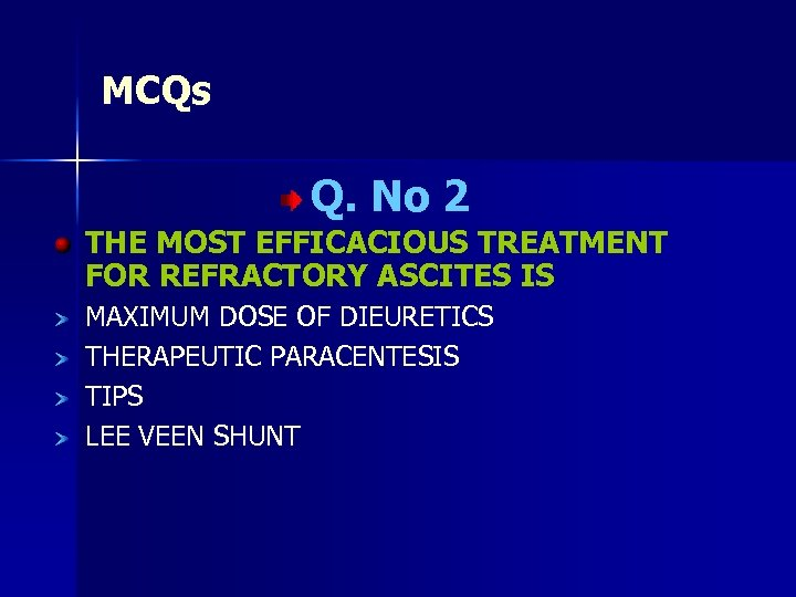 MCQs Q. No 2 THE MOST EFFICACIOUS TREATMENT FOR REFRACTORY ASCITES IS MAXIMUM DOSE