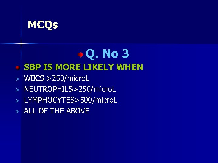 MCQs Q. No 3 SBP IS MORE LIKELY WHEN WBCS >250/micro. L NEUTROPHILS>250/micro. L