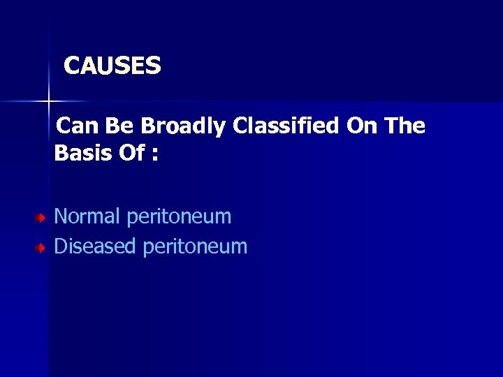 CAUSES Can Be Broadly Classified On The Basis Of : Normal peritoneum Diseased peritoneum
