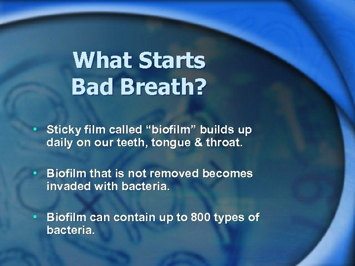 """What Starts Bad Breath? • Sticky film called """"biofilm"""" builds up daily on our"""
