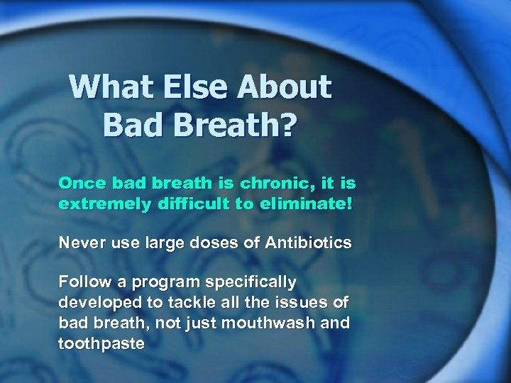 What Else About Bad Breath? Once bad breath is chronic, it is extremely difficult