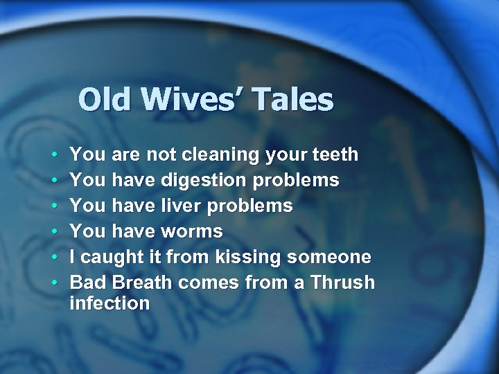 Old Wives' Tales • • • You are not cleaning your teeth You have