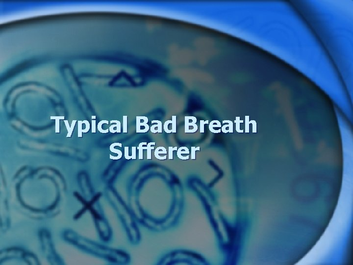 Typical Bad Breath Sufferer