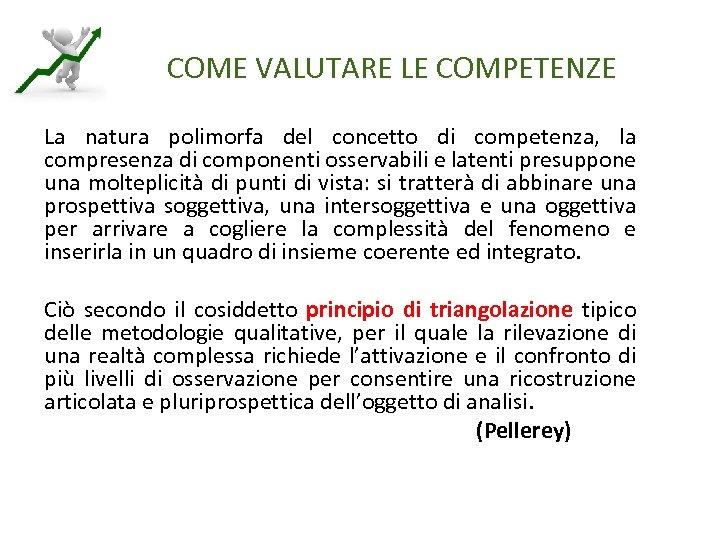 COME VALUTARE LE COMPETENZE La natura polimorfa del concetto di competenza, la compresenza di