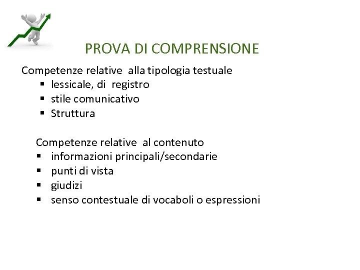 PROVA DI COMPRENSIONE Competenze relative alla tipologia testuale § lessicale, di registro § stile