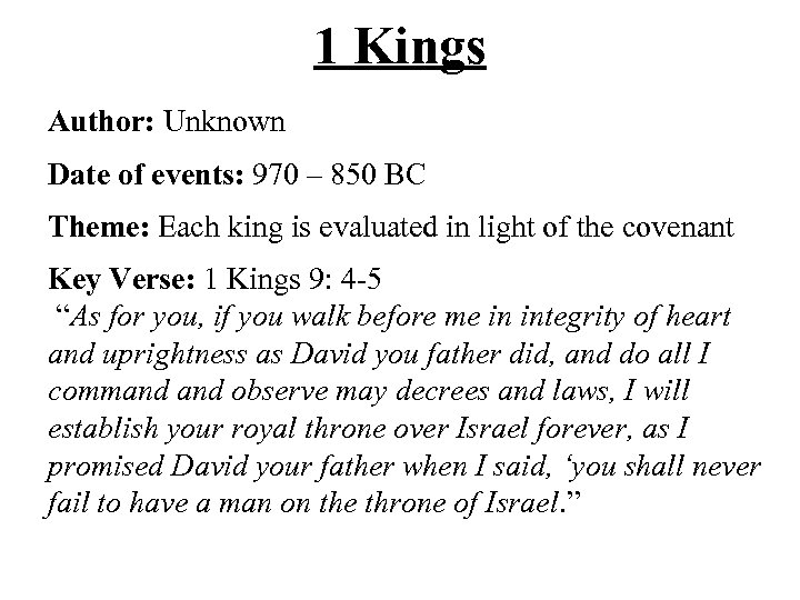 1 Kings Author: Unknown Date of events: 970 – 850 BC Theme: Each king