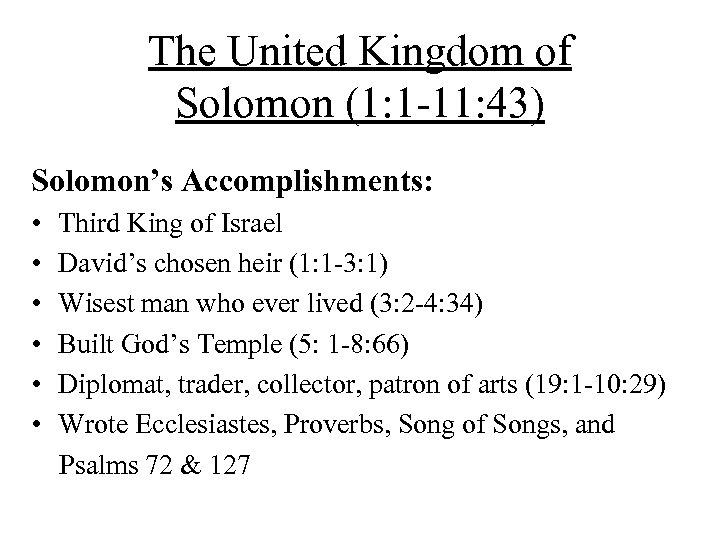 The United Kingdom of Solomon (1: 1 -11: 43) Solomon's Accomplishments: • • •